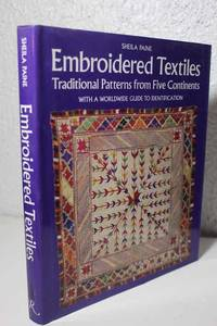 Embroidered Textiles - Traditional Patterns from Five Continents with a  Worldwide Guide to Identification by  Sheila Paine - Hardcover - 1990 - from Hammonds Books  and Biblio.com
