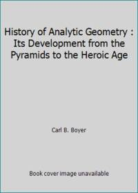 History of Analytic Geometry : Its Development from the Pyramids to the Heroic Age