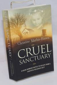 Cruel sanctuary, a young woman\'s battle to escape from a fanatical religious sect