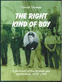 The Right Kind of Boy: A Portrait of the British Sea Apprentice, 1830-1980