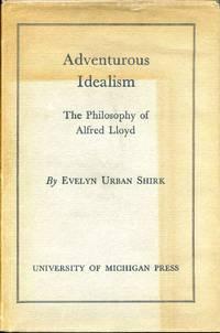 ADVENTUROUS IDEALISM - THE PHILOSOPHY OF ALFRED LLOYD.