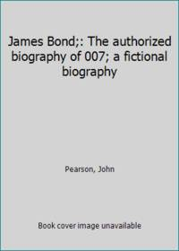James Bond;: The authorized biography of 007; a fictional biography by Pearson, John - 1973