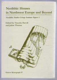 Neolithic Houses in Northwest Europe and Beyond: Neolithic Studies Group Seminar Papers 1, Oxbow Monograph 57