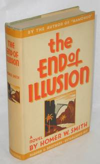The End of Illusion by  Homer W Smith - First Edition - 1935 - from Bolerium Books Inc., ABAA/ILAB and Biblio.co.uk