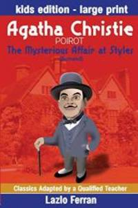 image of The Mysterious Affair at Styles (Illustrated) Large Print: Adapted for kids aged 9-11 Grades 4-7, Key Stages 2 and 3 by Lazlo Ferran (Classics Adapted by a Qualified Teacher) (Volume 4)