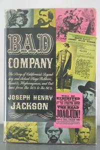 Bad Company: The Story of California's Legendary and Actual Stage-Robbers, Bandits,...