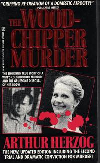 image of Woodchipper Murder Shocking True Story of a Wife's Cold Blooded Murder and  Her Gruesome Disposal of Her Body