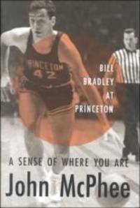 image of A Sense of Where You Are: Bill Bradley at Princeton