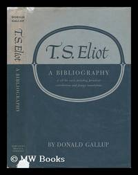 T. S. Eliot. A Bibliography of all His Works Including Periodical Contributions and Foreign...