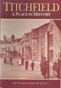 Titchfield - a Place in History by  George (Editors)  Richard & Watts - 1st Paperback Edition - 1989 - from Dereks Transport Books and Biblio.co.uk