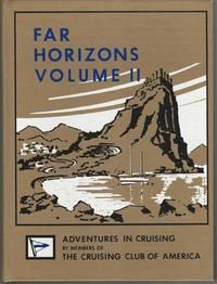 FAR HORIZONS VOLUME II ADVENTURES IN CRUISING BY MEMBERS OF THE CRUISING CLUB OF AMERICE