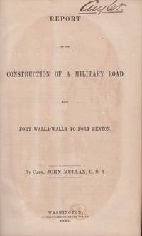 Report on the Construction of a Military Road from Fort Walla-Walla to Fort Benton