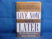 Live Now, Age Later: Proven Ways to Slow Down the Clock