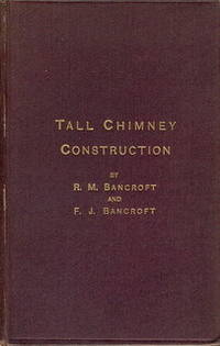 Tall Chimney Construction. A Practical Treatise on the Construction of Tall Chimney Shafts, Containing Details of Upwards of Eighty Existing Mill, Enginehouse, Brick Works, Cement Works, and Other Chimneys in England, America and the Continent...