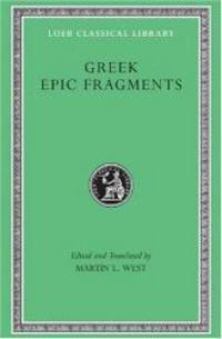 Greek Epic Fragments: From the Seventh to the Fifth Centuries BC (Loeb Classical Library No. 497)