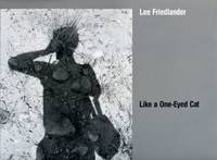 image of Like a One-Eyed Cat: Photographs by Lee Friedlander 1956-1987