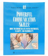 Powerful Communication Skills: How to Communicate With Confidence, Clarity and Credibility