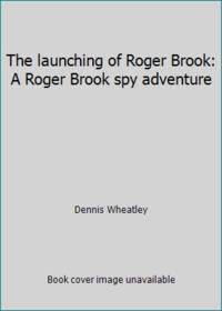 image of The launching of Roger Brook: A Roger Brook spy adventure