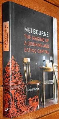 MELBOURNE The Making Of A Drinking And Eating Capital