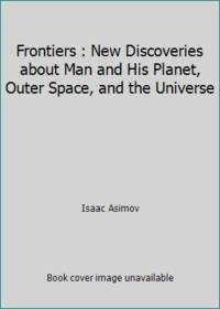 Frontiers : New Discoveries about Man and His Planet, Outer Space, and the Universe by Isaac Asimov - Hardcover - 1990 - from ThriftBooks and Biblio.com