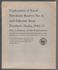 Exploration of Naval Petroleum Reserve No. 4 and Adjacent Areas, Northern Alaska, 1944-53 Part 1, History of the Exploration