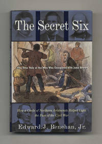 The Secret Six: The True Tale of the Men Who Conspired with John Brown  -  1st Edition/1st Printing