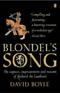 Blondels Song: The Capture Imprisonment And Ransom Of Richard The Lionheart