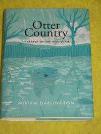 Otter Country, In Search of the Wild Otter by Miriam Darlington - Signed First Edition - 2012 - from Pullet's Books (SKU: 001419)