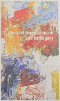 Abstract Expressionism and Its Legacy