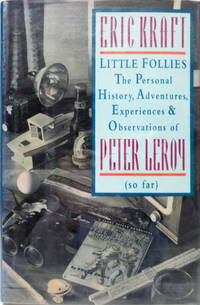 Little Follies: The Personal History, Adventures, Experiences & Observations of Peter Leroy (so far)