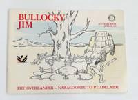 """""""The Bullock Team Overland""""  Bullocky Jim The Overlander Naracoorte to Pt Adelaide"""
