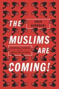 image of The Muslims Are Coming: Islamophobia, Extremism, and the Domestic War on Terror