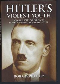 image of Hitler's Violent Youth: How Trench Warfare and Street Fighting Shaped Hitler