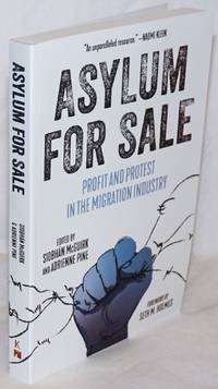 Asylum for sale, profit and protest in the migration industry Foreword by Seth M. Holmes