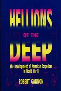 Hellions of the Deep: The Development of American Torpedoes in World War II