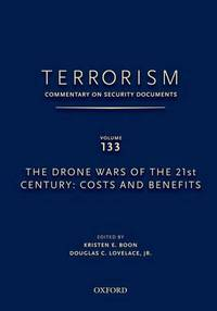 TERRORISM: COMMENTARY ON SECURITY DOCUMENTS VOLUME 133: The Drone Wars of the 21st Century: Costs...