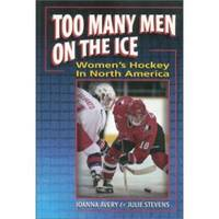 TOO MANY MEN ON THE ICE Women's Hockey in North America by Avery, Joanna & Stevens, Julie - 1997