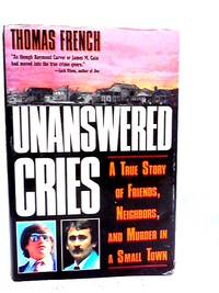 Unanswered Cries: A True Story of Friends  Neighbors  and Murder in a Small Town