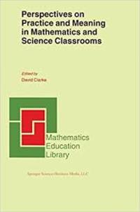 Perspectives on Practice and Meaning in Mathematics and Science Classrooms