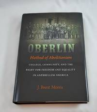Oberlin, Hotbed of Abolitionism: College, Community, and the Fight for Freedom and Equality in...