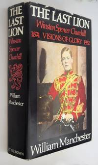 The last lion, Winston Spencer Churchill : visions of glory, 1874-1932