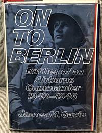 On to Berlin  Battles of an Airborne Commander 1943 1946