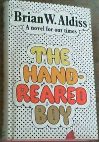 The Hand-Reared Boy : A Novel for Our Times