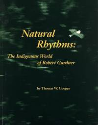 Natural Rhythms: The Indigenous World of Robert Gardner. by Thomas W. Cooper - Paperback - Signed - 1995. - from Black Cat Hill Books and Biblio.com