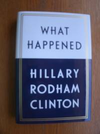 What Happened by  Hillary Rodham Clinton - First edition first printing - 2017 - from Scene of the Crime Books, IOBA (SKU: 18234)