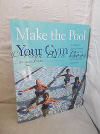 Make the Pool Your Gym: No-Impact Water Workouts for Getting Fit, Building Strength and Rehabbing...