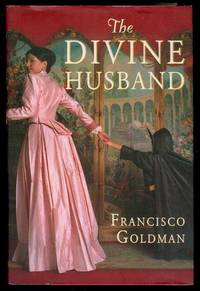 The Divine Husband by  Francisco Goldman - Signed First Edition - 2004 - from Bookmarc's (SKU: EC14739BB)