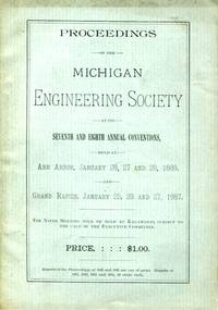 Proceedings of the Michigan Engineering Society Seventh at its Seventh and Eighth Annual Conventions, Ann Arbor, January 26, 27, and 28, 1886, and Grand Rapids, January 25, 26, 27, 1887