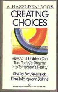 Creating Choices: How Adult Children Can Turn Today's: Dreams into Tomorrow's Reality