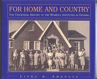 FOR HOME AND COUNTRY:  THE CENTENNIAL HISTORY OF THE WOMEN'S INSTITUTES IN ONTARIO.